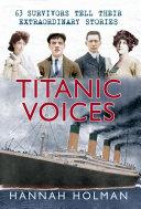 Titanic Voices  63 Survivors Tell Their Extraordinary Stories