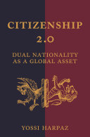 Citizenship 2.0 Dual Nationality as a Global Asset / Yossi Harpaz