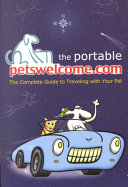 The Portable petswelcome.com: The Complete Guide to Traveling with Your Pet
