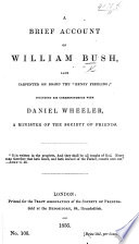 A brief account of William Bush, late carpenter on board the 'Henry Freeling'; including his correspondence with Daniel Wheeler, a minister of the Society of Friends