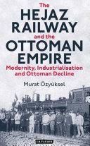 The Hejaz Railway and the Ottoman Empire