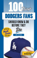 100 Things Dodgers Fans Should Know   Do Before They Die Book