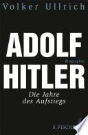 Adolf Hitler  : Die Jahre des Aufstiegs 1889 - 1939 Biographie
