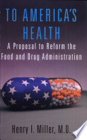 To America S Health A Proposal To Reform The Food And Drug Administration