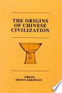 """""""The Origins of Chinese Civilization"""" by David N. Keightley, Noel Barnard"""