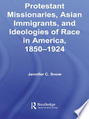 Protestant Missionaries Asian Immigrants And Ideologies Of Race In America 1850 1924