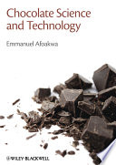 """Chocolate Science and Technology"" by Emmanuel Ohene Afoakwa"