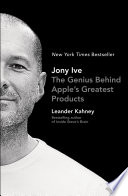 """""""Jony Ive: The Genius Behind Apple's Greatest Products"""" by Leander Kahney"""