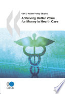 OECD Health Policy Studies Achieving Better Value for Money in Health Care