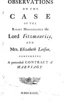 Observations on the Case of the Right Honourable the Lord Fitzmaurice, and Mrs. Elizabeth Leeson, concerning a pretended contract of marriage ebook