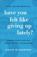 Have You Felt Like Giving Up Lately? [Pdf/ePub] eBook