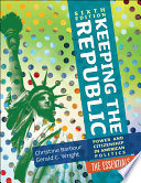 Keeping the Republic: Power and Citizenship in American Politics, 6th Edition The Essentials