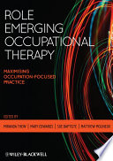 """Role Emerging Occupational Therapy: Maximising Occupation-Focused Practice"" by Miranda Thew, Mary Edwards, Sue Baptiste, Matthew Molineux"