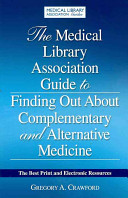 The Medical Library Association Guide to Finding Out about Complementary and Alternative Medicine