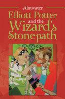 Elliott Potter and the Wizard s Stonepath