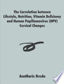The Correlation Between Lifestyle  Nutrition  Vitamin Deficiency and Human Papillomavirus  HPV  Cervical Changes