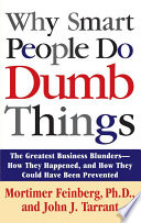 """Why Smart People Do Dumb Things: Lessons from the New Science of Behavioral Economics"" by Mortimer Feinberg, John J. Tarrant"