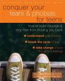 Conquer your fears and phobias for teens : how to overcome scary situations and increase your...