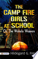 The Camp Fire Girls at School  Or  The Wohelo Weavers