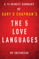 The 5 Love Languages by Gary D Chapman - A 15-minute Instaread Summary Pdf/ePub eBook