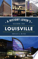 A History Lover s Guide to Louisville