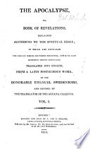 The Apocalypse  Or Book of Revelations  Explained According to the Spiritual Sense  in which are Revealed the Arcana which are There Predicted  and Have Been Hitherto Deeply Concealed  Translated Into English from a Latin Posthumous Work of     Emanuel Swedenborg  by William Hill  and Revised by the Translator of the Arcana C  lestia  i e  John Clowes    To which is Subjoined a Summary Exposition of the Internal Sense of the Prophetical Books of the Word of the Old Testament  and of the Psalms of David    With the Text   Book