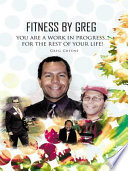 Fitness By Greg You Are A Work In Progress For The Rest Of Your Life  Book PDF
