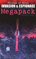 INVASION & ESPIONAGE Megapack – 15 Spy Thrillers & Dystopian Novels (Illustrated)