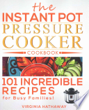 The Instant Pot Pressure Cooker Cookbook