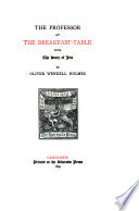 The Writings of Oliver Wendell Holmes: The professor at the breakfast-table, with the story of Iris
