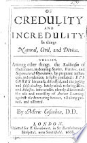 On Credulity and Incredulity, in things Natural, Civil, and Divine, etc
