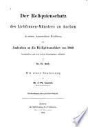 Der Reliquienschatz des Liebfrauen-Münsters zu Aachen in seinen kunstreichen Behältern : zum Andenken an die Heiligthumsfahrt von 1860