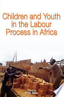 Children and Youth in the Labour Process in Africa