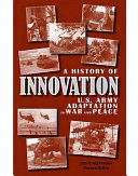 A History of Innovation: U.S. Army Adaptation in War and Peace