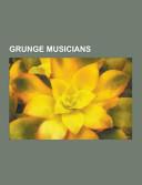 Grunge Musicians: Kurt Cobain, Dave Grohl, Keanu Reeves, ...