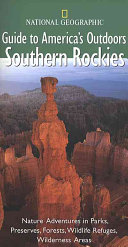 National Geographic Guide to America s Outdoors  Southern Rockies