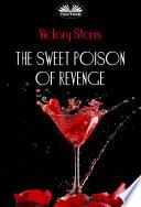 The Sweet Poison Of Revenge