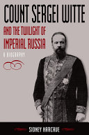 Count Sergei Witte and the Twilight of Imperial Russia: A Biography