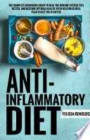 Anti Inflammatory Diet  The Complete Beginners Guide to Heal the Immune System  Feel Better  and Restore Optimal Health  With Delicious Meal Plan to Get You Started
