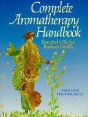 Complete Aromatherapy Handbook