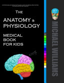The Anatomy and Physiology Medical Book for Kids