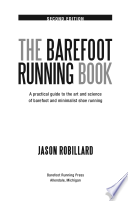 The Barefoot Running Book Second Edition  A Practical Guide to the Art and Science of Barefoot and Minimalist Shoe Running
