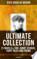 KATE DOUGLAS WIGGIN Ultimate Collection  21 Novels   130  Short Stories  Fairy Tales and Poems  Illustrated