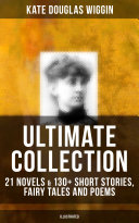 Pdf KATE DOUGLAS WIGGIN Ultimate Collection: 21 Novels & 130+ Short Stories, Fairy Tales and Poems (Illustrated)