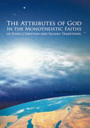 The Attributes of God in the Monotheistic Faiths of Judeo-Christian and Islamic Traditions.