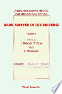 Dark Matter In The Universe   Proceedings Of The 4th Jerusalem Winter School For Theoretical Physics