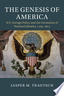 link to The genesis of America : U.S. foreign policy and the formation of national identity, 1793-1815 in the TCC library catalog