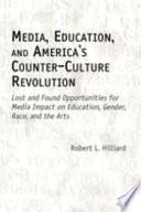 Media Education And America S Counter Culture Revolution