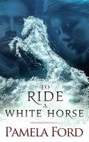 To Ride a White Horse [Pdf/ePub] eBook
