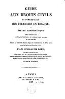 Guide aux droits civils et commerciaux des étrangers en Espagne, ou Recueil chronologique des traités ...